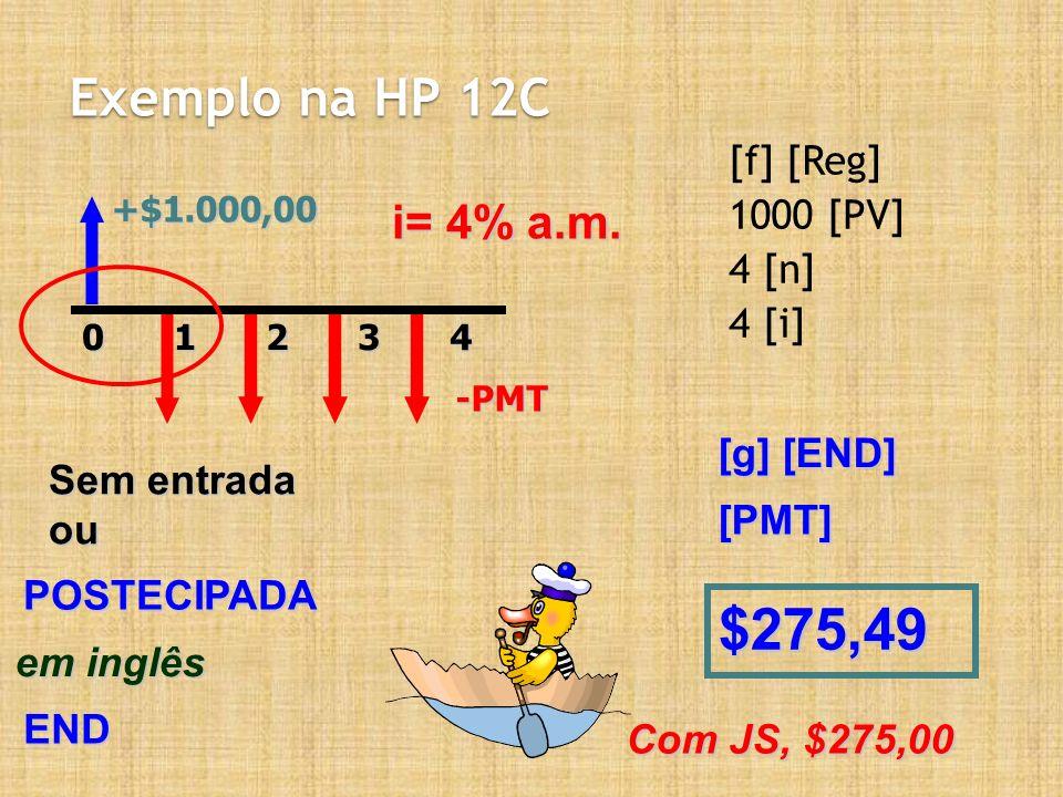 $275,49 Exemplo na HP 12C i= 4% a.m. [f] [Reg] 1000 [PV] 4 [n] 4 [i]